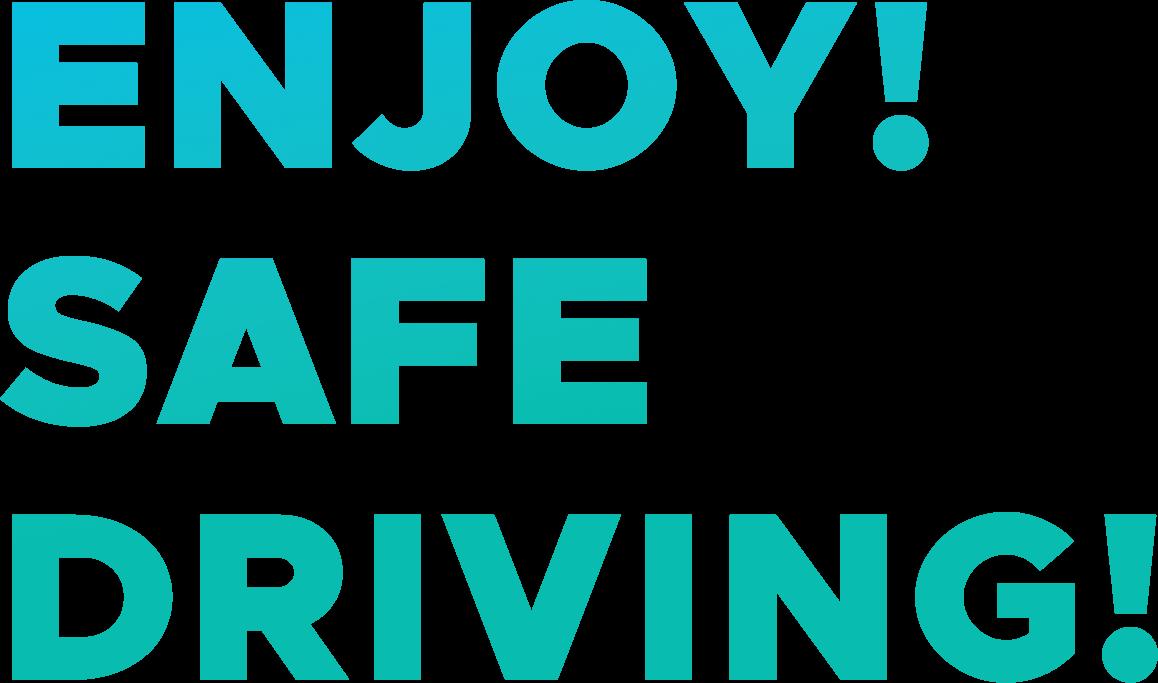 ENJOY SAFE DRIVING